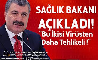 Sağlık Bakanı Fahrettin Koca'dan Son Dakika Açıklaması: Bu İkisi Virüsten Daha Tehlikeli