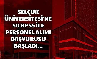 Selçuk Üniversitesi En Az Lise Mezunu Personel Alımı Yapacak-50 KPSS ile