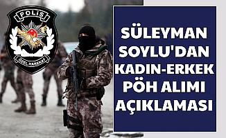 Süleyman Soylu'dan Kadın Erkek PÖH Alımı Açıklaması