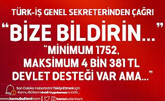 Türk İş'ten Çağrı: Ücretsiz İzni Kötüye Kullanan Varsa Bize Bildirin