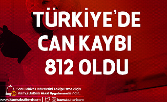 Türkiye'de Toplam Can Kaybı 812, Vaka Sayısı 38 Bin 226 Oldu