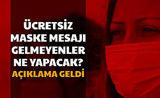 Ücretsiz Maske İçin Mesaj Gelmeyenler: Açıklama Geldi