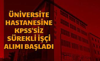 Üniversite Hastanesine KPSS'siz Sürekli İşçi Alımı Yapılacak-Başvuru Başladı