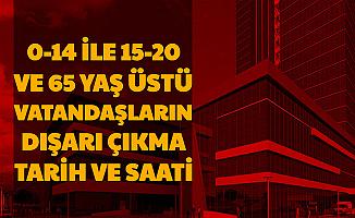 0-14 , 15-20 Yaş ve 65 Yaş Üstü Vatandaşların Sokağa Çıkma Tarihleri Saatleri