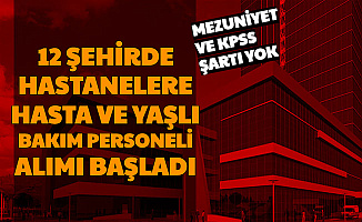 12 Şehirde Hastane ve Huzurevlerine KPSS'siz Mezuniyet Şartsız 153 Personel Alımı