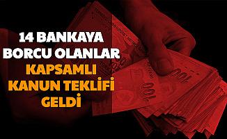 14 Bankaya Borcu Olan Vatandaşlar Dikkat: Kapsamlı Değişiklik Teklifi Geldi