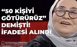 """""""Bizim Aile 50 Kişiyi Götürür"""" Demişti! İstanbul'da İfadesi Alındı"""