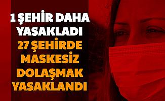 1 İlde Daha Yasaklandı: İşte Maskesiz Dolaşmanın Yasak Olduğu 27 Şehir ve Cezası