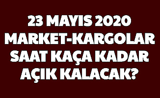 23 Mayıs Cumartesi Günü Marketler ve Kargolar Açık mı Kaça Kadar Çalışacak? İşte Açılış Kapanış Saatleri