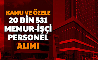 81 Şehre 20 Bin 531 Personel , İşçi ve Memur Alımı