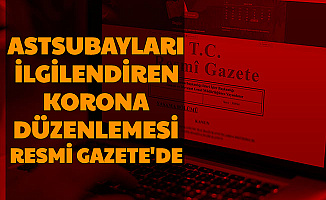 Astsubayları İlgilendiren Korona Düzenlemesi Resmi Gazete'de Yayımlandı