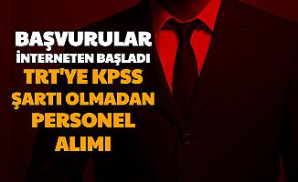 Başvuru İnternetten Başladı: TRT'ye KPSS Şartsız Personel Alımı