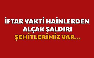 Bitlis'te İftar Vakti Alçak Saldırı: Şehitlerimiz Var