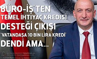 Büro İş'ten Ziraat Bankası, Vakıfbank, Halkbank'ın Verdiği Temel İhtiyaç Kredisi İle İlgili Açıklama: 10 Bin Lira Deniliyor Ama 3 Bin Lira...