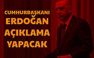Cumhurbaşkanı Erdoğan Açıklama Yapacak (Saat Kaçta?)