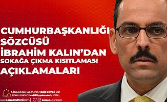 Cumhurbaşkanlığı Sözcüsü İbrahim Kalın'dan Sokağa Çıkma Kısıtlaması Açıklaması: Rehavet Değil, Tedbir