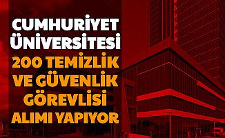 Cumhuriyet Üniversitesi 200 Güvenlik Görevlisi ve Temizlik Personeli Alımı