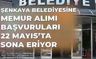 Erzurum Şenkaya Belediyesi Memur Alımı Başvurularında Sona Geliniyor