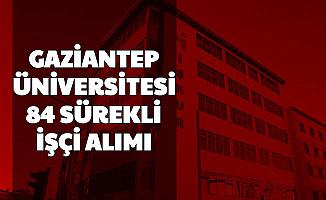 Gaziantep Üniversitesi 84 İşçi Alımı Yapacak-Başvuru İŞKUR'da Başladı