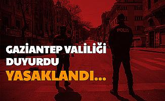 Gaziantep Valiliği Duyurdu: Yasaklandı