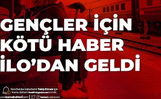 Gençler için Kötü Haber ILO'dan Geldi! Önlem Alınmazsaİşsizlik Daha da Artacak