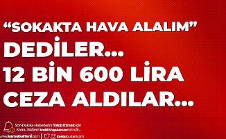 Hava almak için Çıktılar, 12 Bin 600 Lira Ceza İle Evlerine Geri Girdiler...