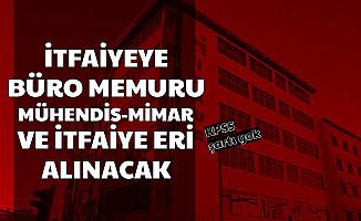 İŞKUR'da Yayımlandı: İtfaiyeye KPSS'siz Büro Personeli, İtfaiye Eri ve Mühendis-Mimar Alınacak