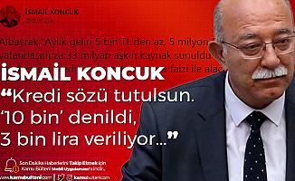 İsmail Koncuk: Kredi Sözü Tutulsun, 10 Bin Değil 3 Bin TL Veriliyor...