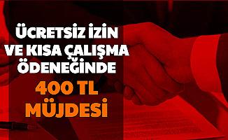 Kısa Çalışma Ödeneği ve Ücretsiz İzin Maaşı Alanlara 400 TL Ek Ödeme Müjdesi