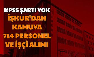 KPSS Şartı Yok: İŞKUR'dan Kamuya 714 Kamu Personeli ve Kamu İşçisi Alımı