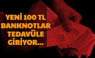Merkez Bankası Açıkladı: Yeni 100 TL'ler Tedavüle Giriyor