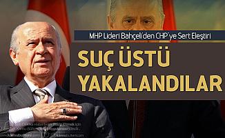 MHP Lideri Bahçeli : CHP Suçüstü Yakalanmıştır