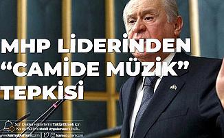 MHP Lideri Devlet Bahçeli'den İzmir'de Camilerde Çalınan Müziğe Sert Tepki