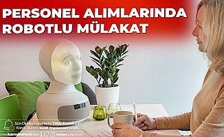Personel Alımlarında Robotlu Mülakat Devrini Başlattılar