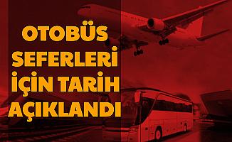 Şehirlerarası Otobüs Seferleri İçin Tarih Açıklandı (Bilet Alma İşlemi Başladı)