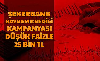 Şekerbank'tan 3 Ay Geri Ödemesiz 25 Bin TL'ye Kadar Düşük Faizli Bayram Kredisi
