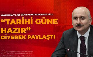 Ulaştırma Bakanı 'Tarihi Güne Hazır' Diyerek Paylaştı