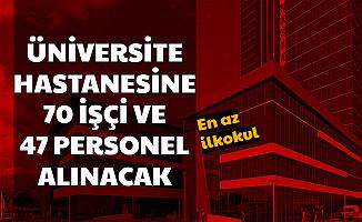 Üniversite Hastanesine 70 İşçi 47 Personel Alımı Yapılacak - KPSS'siz ve 50 KPSS ile