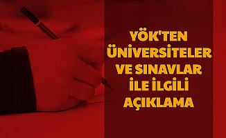 YÖK'ten Sınavlar ve Üniversitelerle İlgili Son Dakika Açıklaması
