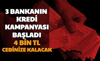 3 Bankadan Kredi Kampanyası: Nakit Paraya İhtiyacı Olanlar Dikkat 4 Bin TL Cebinize Kalacak