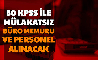 50 KPSS ile Mülakatsız Büro Memuru ve Personel Alımı Yapılacak