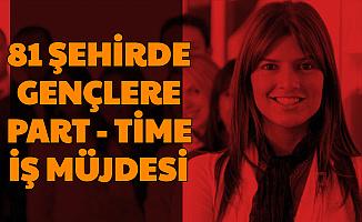 81 Şehirde Gençlere İŞKUR'dan Part Time İş Müjdesi