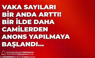 Adana'da Koronavirüs Vaka Sayıları Bir Anda Yükseldi! Camilerden Anons Geçiliyor...