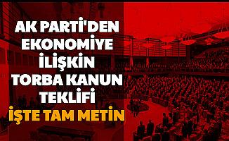 AK Parti'den Ekonomik Düzenlemeler İçin Yeni Torba Kanun: İşte Tam Teklifin Metni