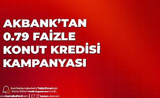 Akbank'ın 0.79 Faizle Konut Kredisi Kampanyasına Yoğun İlgi Devam Ediyor