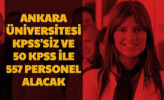 Ankara Üniversitesi KPSS'siz ve 50 KPSS ile 557 Personel Alımı Yapacak