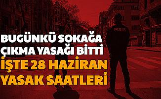 Bugünkü Sokağa Çıkma Yasağı Bitti-İşte 28 Haziran Sokağa Çıkma Kısıtlaması Saatleri