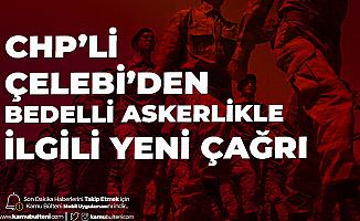 CHP'li Çelebi'den Bedelli Askerlikle İlgili Yeni Çağrı: Salgın Bitene Kadar Uzaktan Eğitim Yapılmalıdır