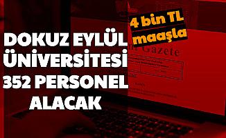 Dokuz Eylül Üniversitesi 352 Personel Alımı Yapacak 4 Bin TL Maaş