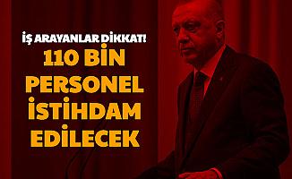 Erdoğan Açıkladı: 110 Bin Personel Alımı Yapılacak